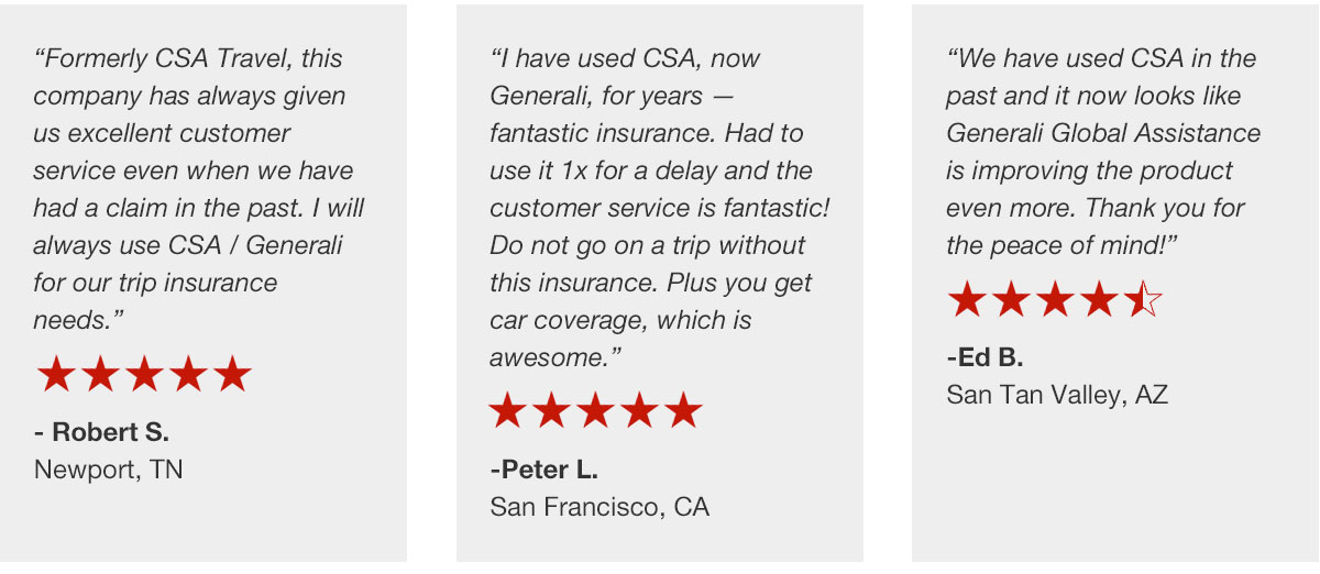 """CSA Travel Protection/Generali Global Assistance reviews: """"Formerly CSA Travel, this company has always given us excellent customer service even when we have had a claim in the past. I will always use CSA / Generali for our trip insurance needs."""" , """"I have used CSA, now Generali, for years — fantastic insurance. Had to use it 1x for a delay and the customer service is fantastic! Do not go on a trip without this insurance. Plus you get car coverage, which is awesome."""" , """"We have used CSA in the past and it now looks like Generali Global Assistance is improving the product even more. Thank you for the peace of mind!"""""""